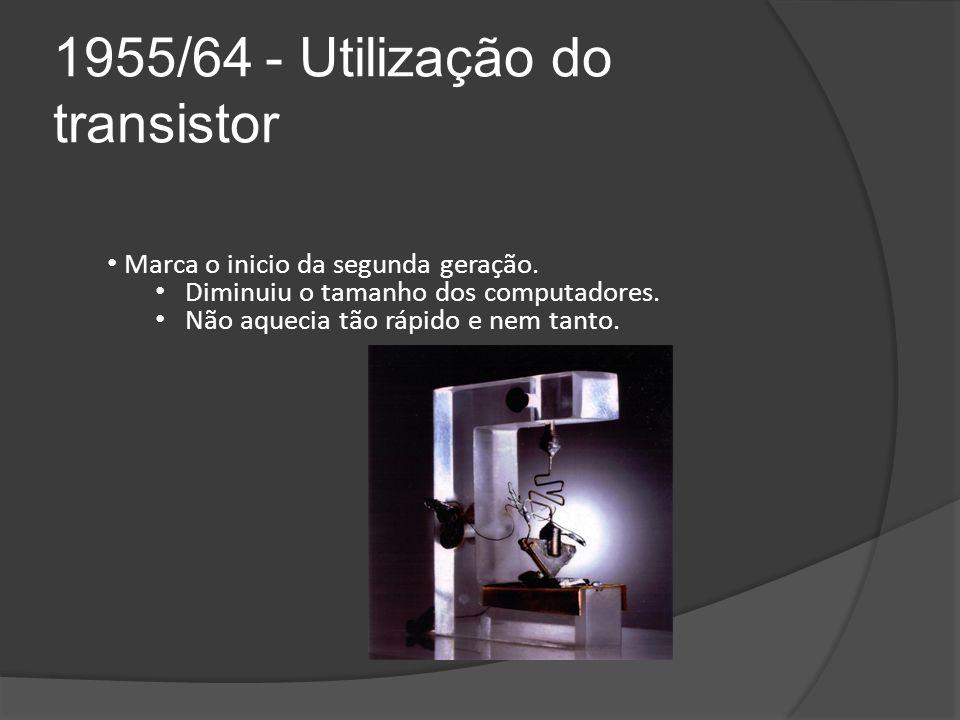 1955/64 - Utilização do transistor Marca o inicio da segunda geração.