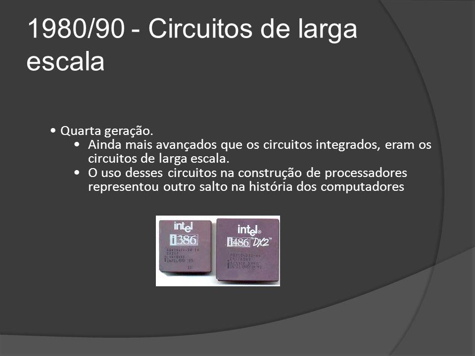 1980/90 - Circuitos de larga escala Quarta geração.