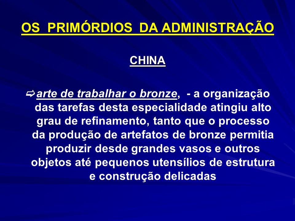 OS PRIMÓRDIOS DA ADMINISTRAÇÃO CHINA arte de trabalhar o bronze, - a organização das tarefas desta especialidade atingiu alto grau de refinamento, tan