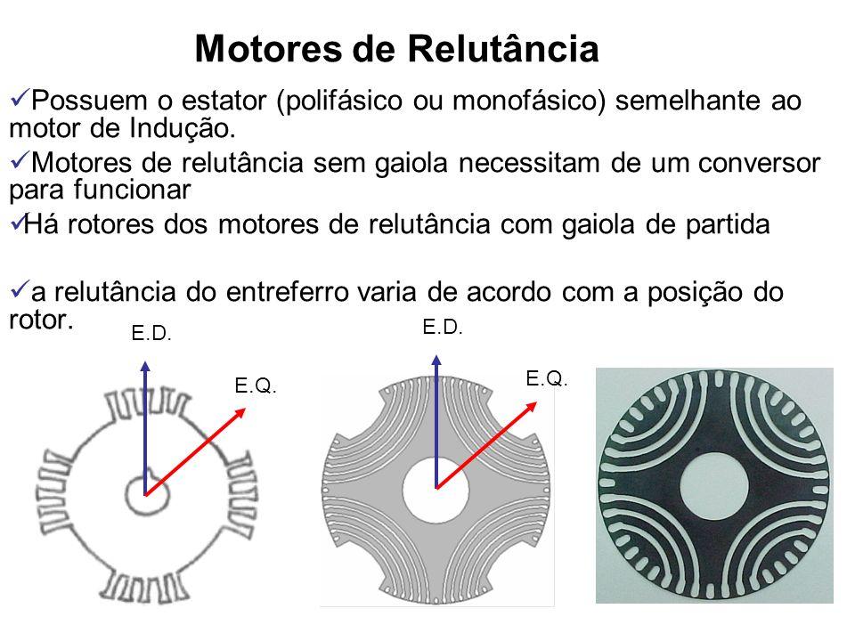Motores de Relutância Possuem o estator (polifásico ou monofásico) semelhante ao motor de Indução. Motores de relutância sem gaiola necessitam de um c