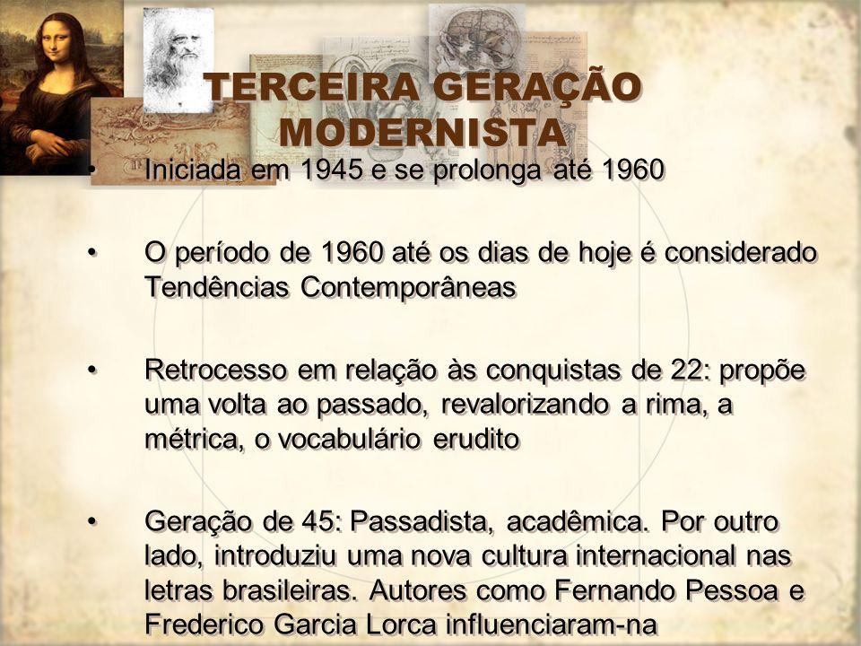 TERCEIRA GERAÇÃO MODERNISTA Iniciada em 1945 e se prolonga até 1960 O período de 1960 até os dias de hoje é considerado Tendências Contemporâneas Retr