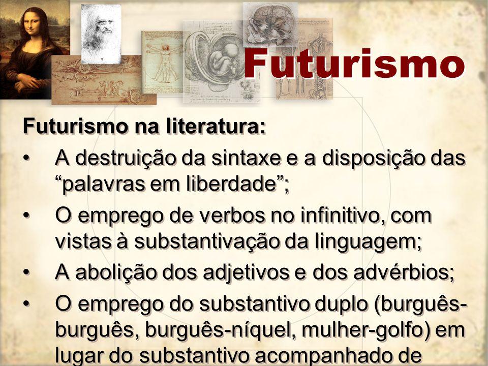 Futurismo Futurismo na literatura: A destruição da sintaxe e a disposição das palavras em liberdade; O emprego de verbos no infinitivo, com vistas à s