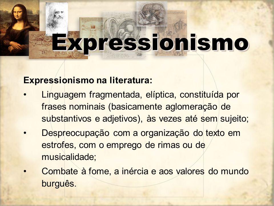 Expressionismo na literatura: Linguagem fragmentada, elíptica, constituída por frases nominais (basicamente aglomeração de substantivos e adjetivos),