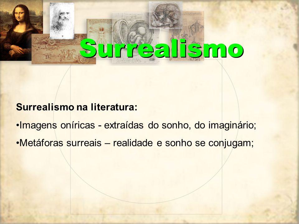 Surrealismo na literatura: Imagens oníricas - extraídas do sonho, do imaginário; Metáforas surreais – realidade e sonho se conjugam; Surrealismo