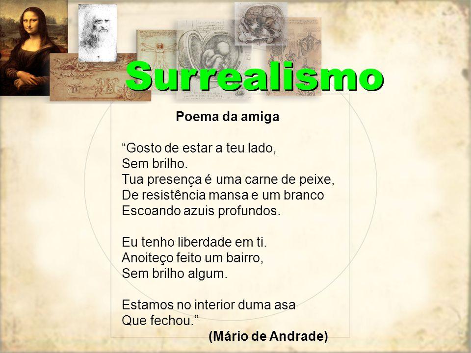 Surrealismo Poema da amiga Gosto de estar a teu lado, Sem brilho. Tua presença é uma carne de peixe, De resistência mansa e um branco Escoando azuis p