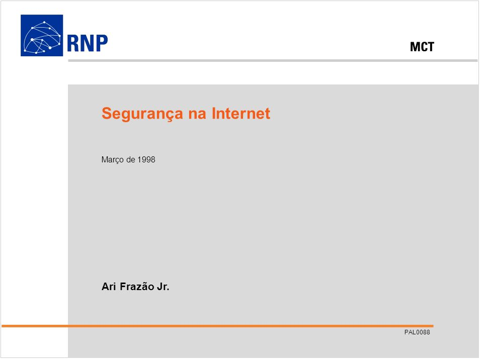 PAL0088.PPT ©1998 – RNP Segurança na Internet Ari Frazão Jr. Segurança na Internet Março de 1998 PAL0088