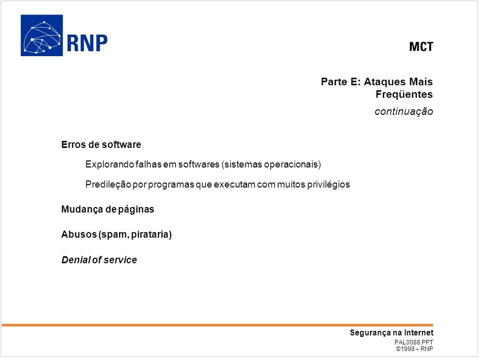 PAL0088.PPT ©1998 – RNP Segurança na Internet Parte E: Ataques Mais Freqüentes continuação Erros de software Explorando falhas em softwares (sistemas