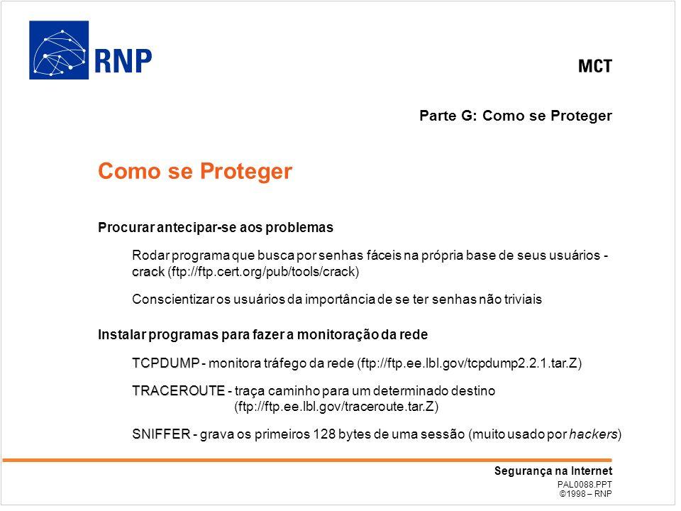 PAL0088.PPT ©1998 – RNP Segurança na Internet Parte G: Como se Proteger Procurar antecipar-se aos problemas crack Rodar programa que busca por senhas