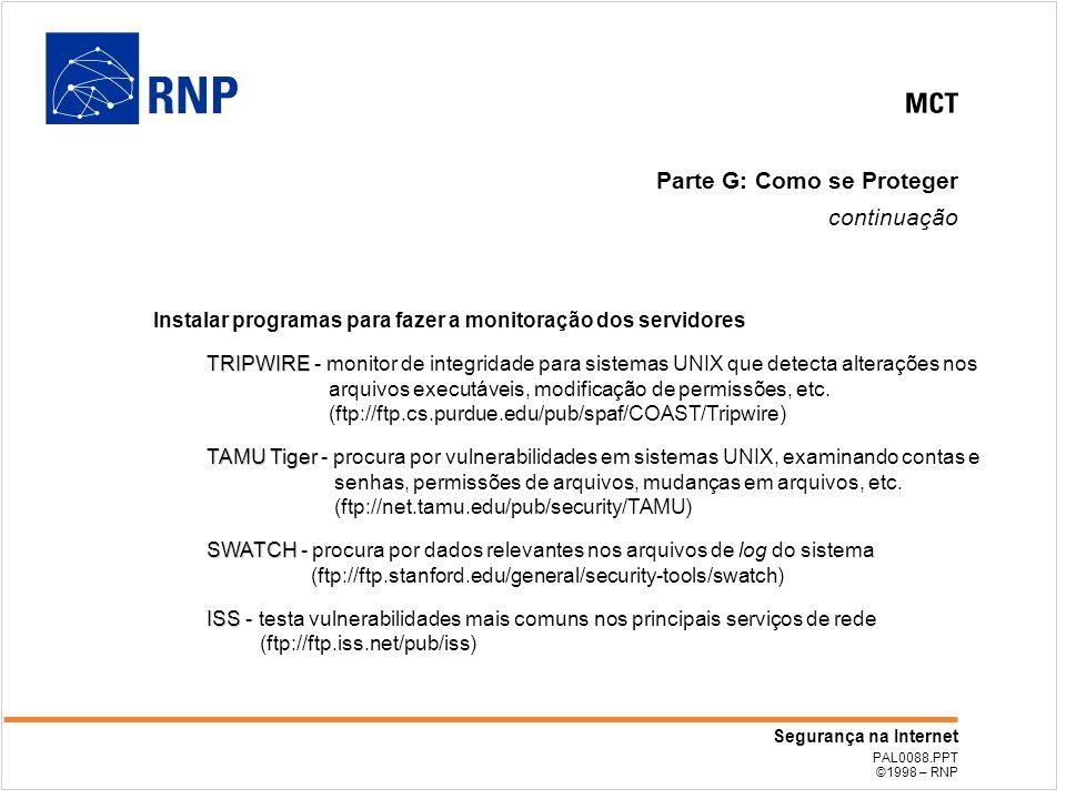 PAL0088.PPT ©1998 – RNP Segurança na Internet Parte G: Como se Proteger continuação Instalar programas para fazer a monitoração dos servidores TRIPWIR