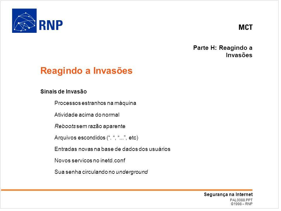 PAL0088.PPT ©1998 – RNP Segurança na Internet Parte H: Reagindo a Invasões Sinais de Invasão Processos estranhos na máquina Atividade acima do normal