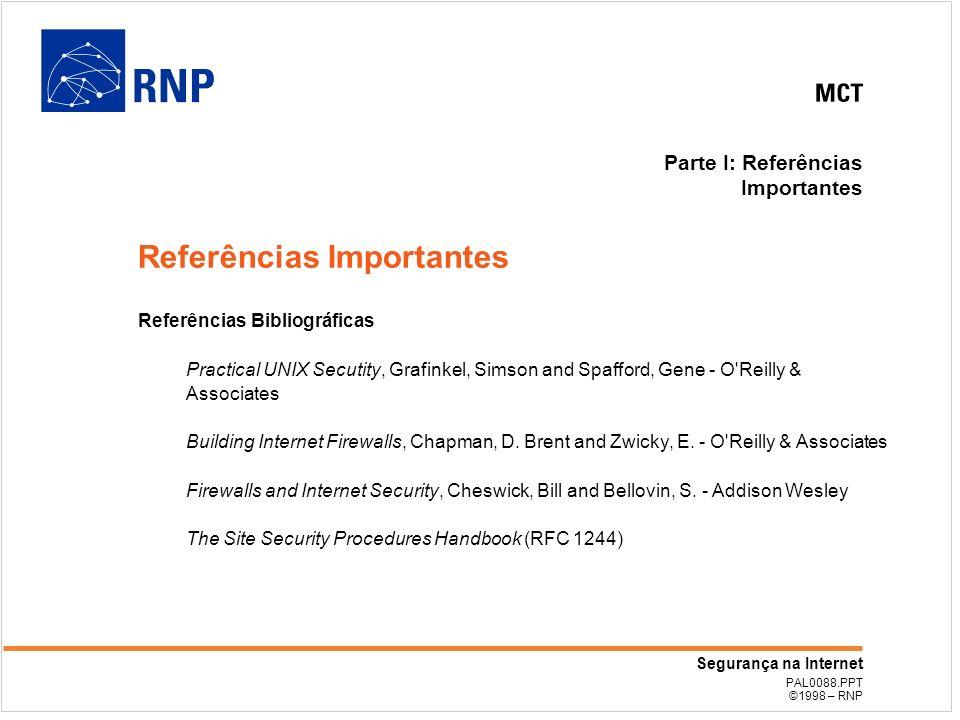 PAL0088.PPT ©1998 – RNP Segurança na Internet Parte I: Referências Importantes Referências Bibliográficas Practical UNIX Secutity, Grafinkel, Simson a