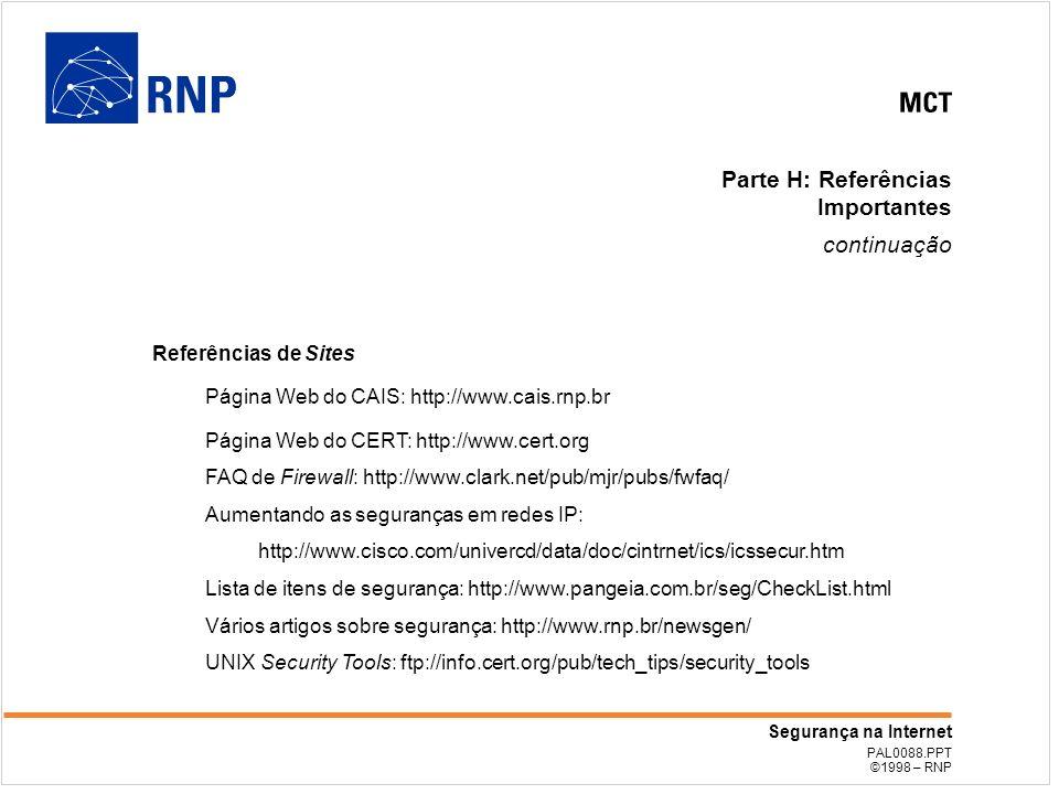 PAL0088.PPT ©1998 – RNP Segurança na Internet Parte H: Referências Importantes continuação Referências de Sites Página Web do CAIS: http://www.cais.rn
