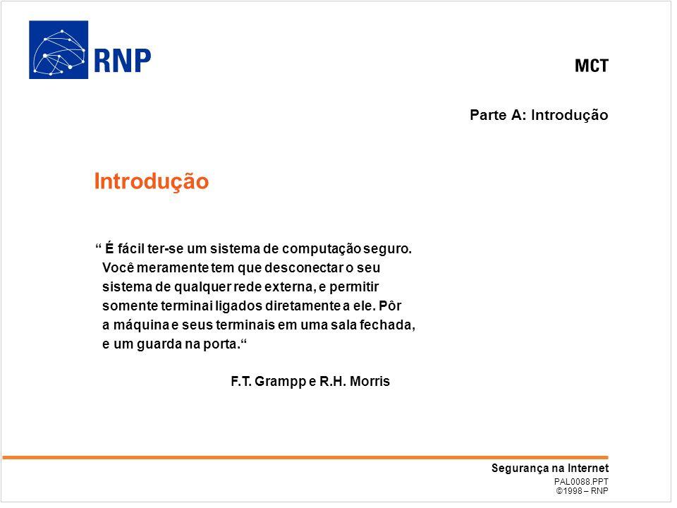 PAL0088.PPT ©1998 – RNP Segurança na Internet Parte A: Introdução Introdução É fácil ter-se um sistema de computação seguro. Você meramente tem que de