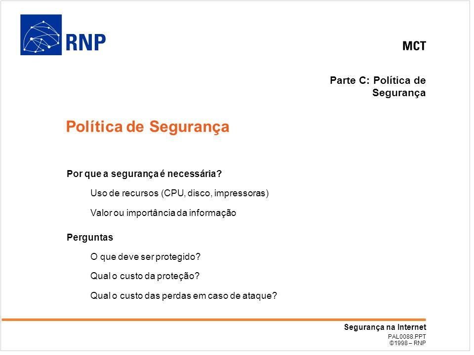 PAL0088.PPT ©1998 – RNP Segurança na Internet Parte C: Política de Segurança Política de Segurança Por que a segurança é necessária.