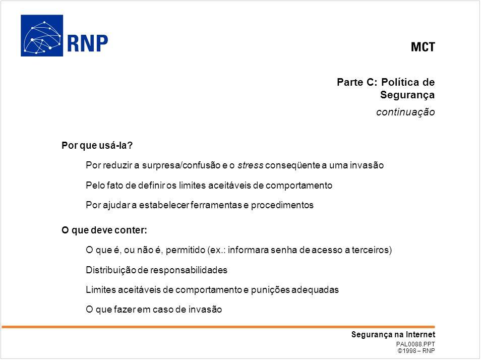 PAL0088.PPT ©1998 – RNP Segurança na Internet Parte C: Política de Segurança continuação Por que usá-la.