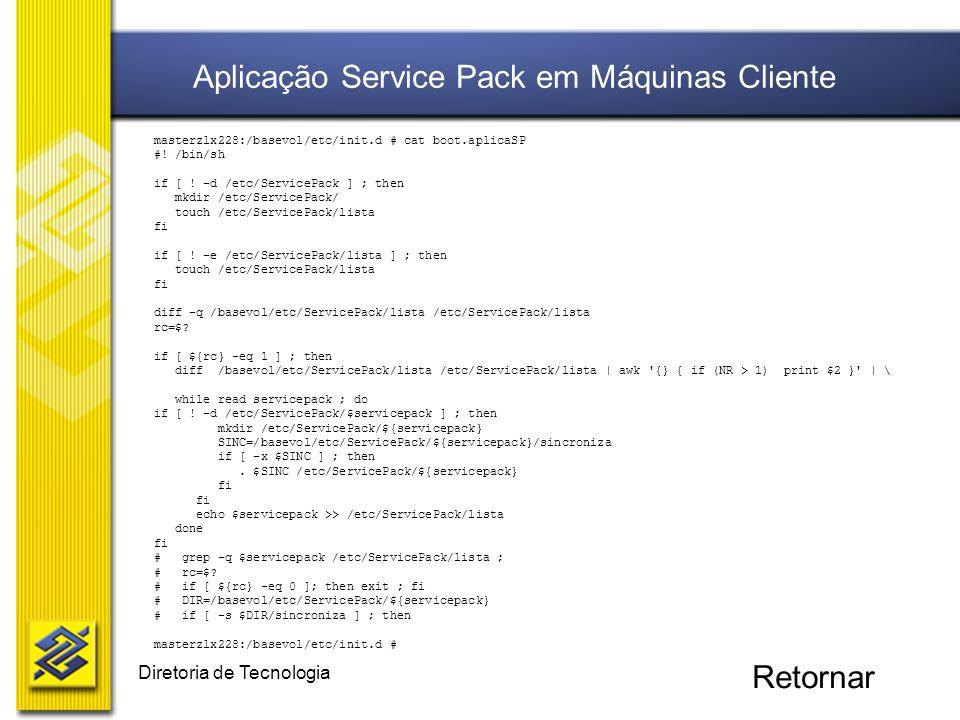 Diretoria de Tecnologia masterzlx228:/basevol/etc/init.d # cat boot.aplicaSP #! /bin/sh if [ ! -d /etc/ServicePack ] ; then mkdir /etc/ServicePack/ to