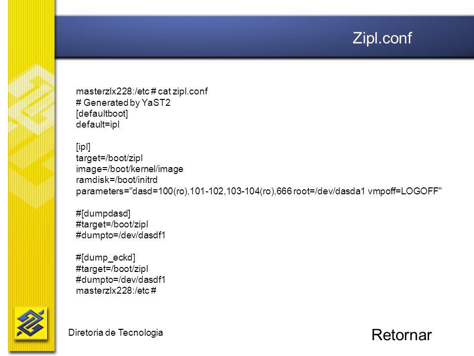 Diretoria de Tecnologia masterzlx228:/etc # cat zipl.conf # Generated by YaST2 [defaultboot] default=ipl [ipl] target=/boot/zipl image=/boot/kernel/im