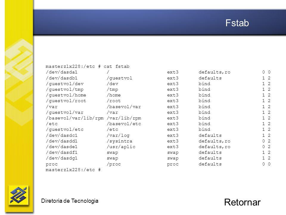 Diretoria de Tecnologia masterzlx228:/etc # cat fstab /dev/dasda1 / ext3 defaults,ro 0 0 /dev/dasdb1 /guestvol ext3 defaults 1 2 /guestvol/dev /dev ex