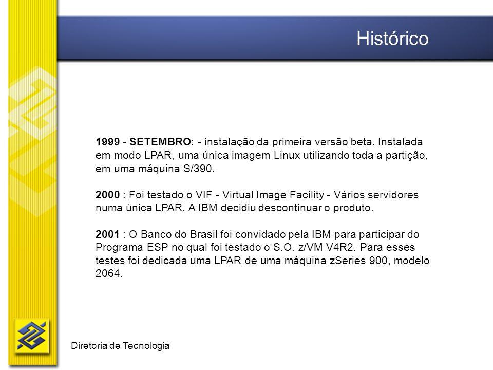 Diretoria de Tecnologia 1999 - SETEMBRO: - instalação da primeira versão beta. Instalada em modo LPAR, uma única imagem Linux utilizando toda a partiç