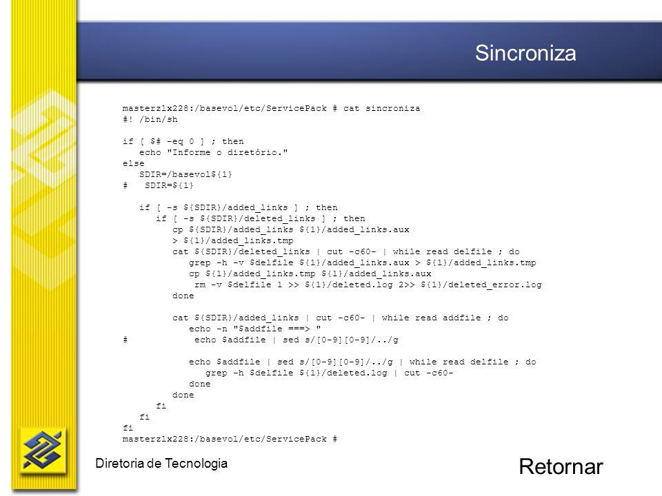 Diretoria de Tecnologia masterzlx228:/basevol/etc/ServicePack # cat sincroniza #! /bin/sh if [ $# -eq 0 ] ; then echo