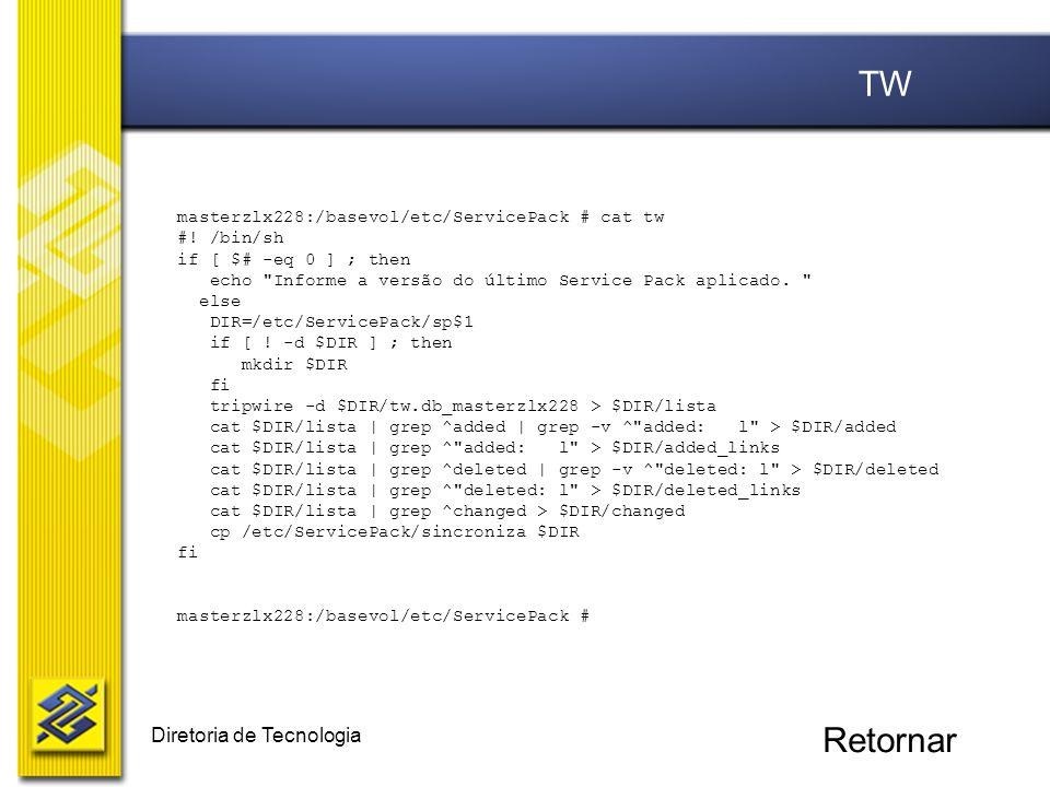 Diretoria de Tecnologia masterzlx228:/basevol/etc/ServicePack # cat tw #! /bin/sh if [ $# -eq 0 ] ; then echo