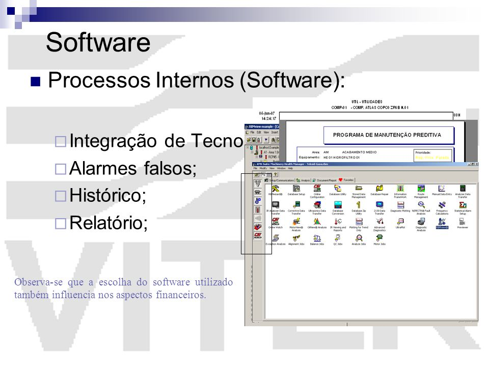 Software Processos Internos (Software): Integração de Tecnologias; Alarmes falsos; Histórico; Relatório; Observa-se que a escolha do software utilizad