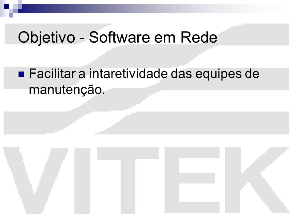 Objetivo - Software em Rede Facilitar a intaretividade das equipes de manutenção.