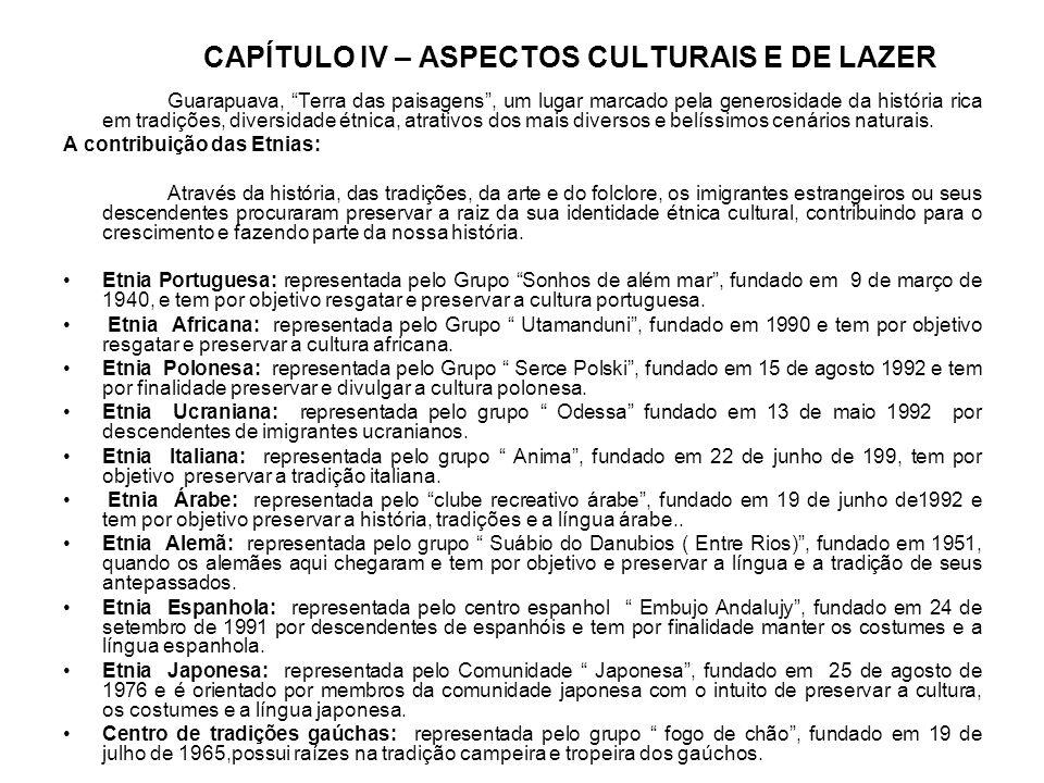 CAPÍTULO IV – ASPECTOS CULTURAIS E DE LAZER Guarapuava, Terra das paisagens, um lugar marcado pela generosidade da história rica em tradições, diversidade étnica, atrativos dos mais diversos e belíssimos cenários naturais.