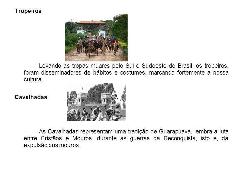 Tropeiros Levando as tropas muares pelo Sul e Sudoeste do Brasil, os tropeiros, foram disseminadores de hábitos e costumes, marcando fortemente a nossa cultura.