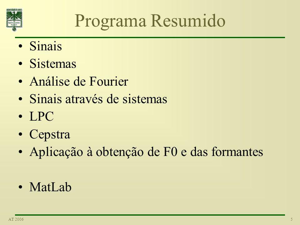 5AT 2006 Programa Resumido Sinais Sistemas Análise de Fourier Sinais através de sistemas LPC Cepstra Aplicação à obtenção de F0 e das formantes MatLab