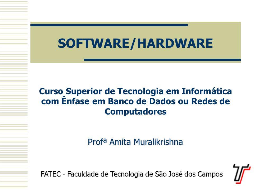 HARDWARE/SOFTWARE Hardware: conjunto de componentes físicos que formam o computador, ou seja, a máquina propriamente dita, composta de placas, circuitos integrados, conexões, componentes e cabeamento.