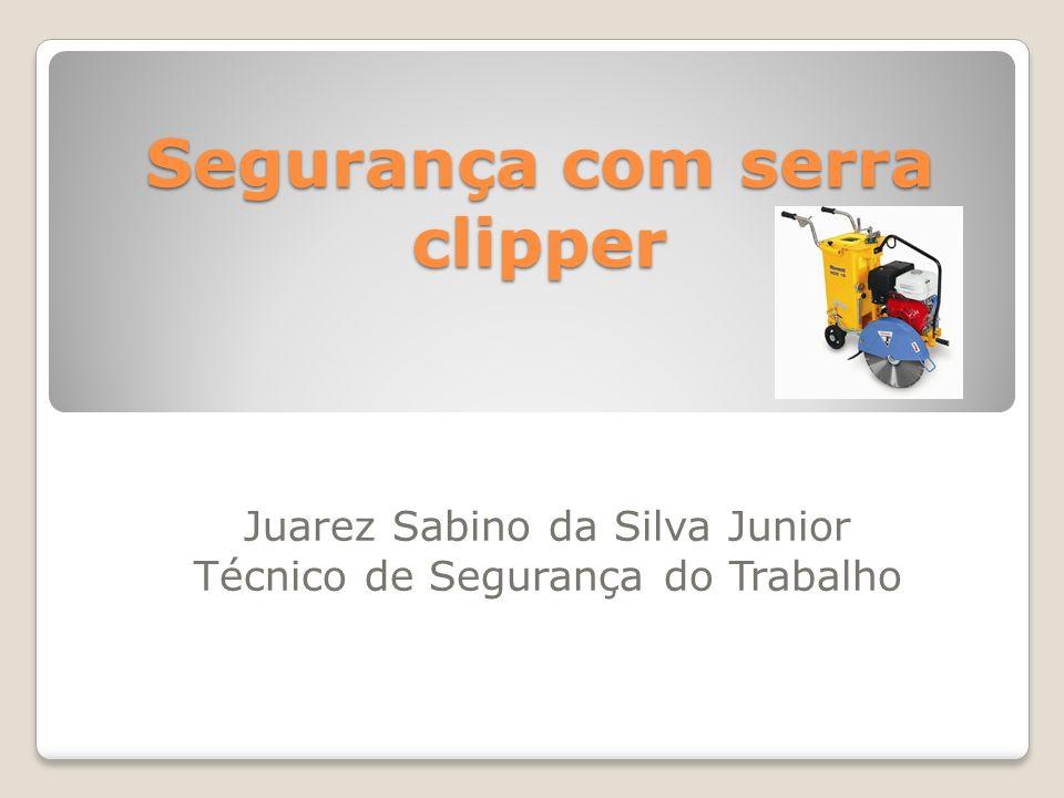 Segurança com serra clipper Juarez Sabino da Silva Junior Técnico de Segurança do Trabalho