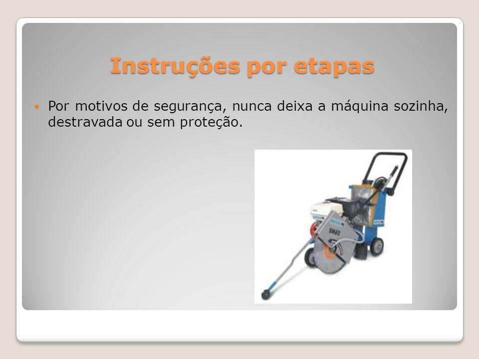 Instruções por etapas Por motivos de segurança, nunca deixa a máquina sozinha, destravada ou sem proteção.