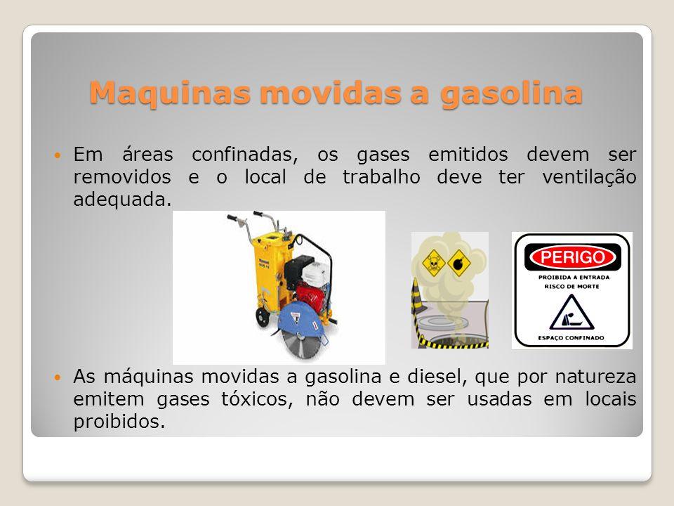 Maquinas movidas a gasolina Em áreas confinadas, os gases emitidos devem ser removidos e o local de trabalho deve ter ventilação adequada. As máquinas