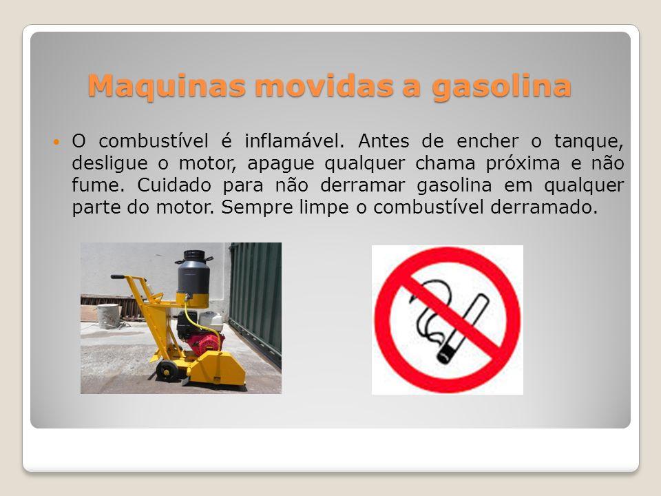 Maquinas movidas a gasolina O combustível é inflamável. Antes de encher o tanque, desligue o motor, apague qualquer chama próxima e não fume. Cuidado