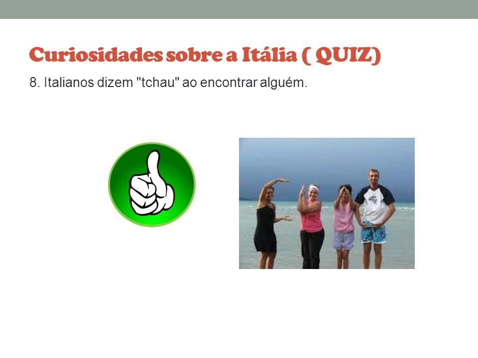 Curiosidades sobre a Itália ( QUIZ) 8. O Brasil é o país dos sonhos de uma grande parcela da população italiana.