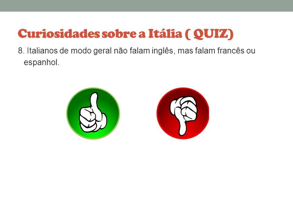 Curiosidades sobre a Itália ( QUIZ) 8. Italianos dizem