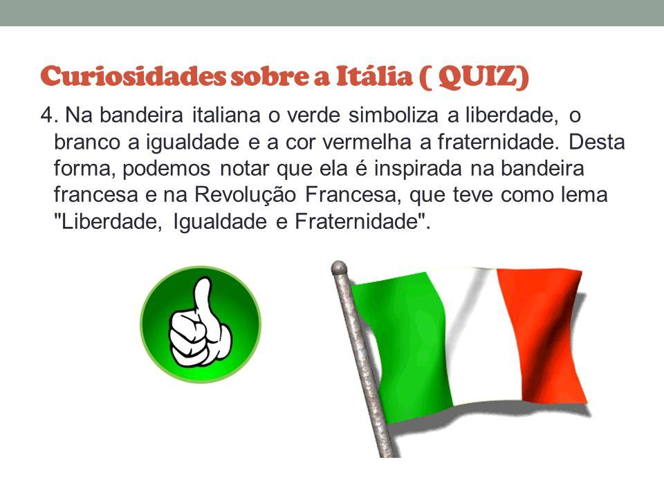 Curiosidades sobre a Itália ( QUIZ) 3. A bandeira da Itália foi adotada oficialmente em 1 de janeiro de 1948, sendo composta por três faixas verticais