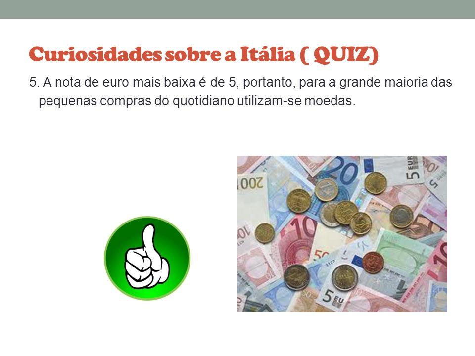 Curiosidades sobre a Itália ( QUIZ) 4. Na bandeira italiana o verde simboliza a liberdade, o branco a igualdade e a cor vermelha a fraternidade. Desta