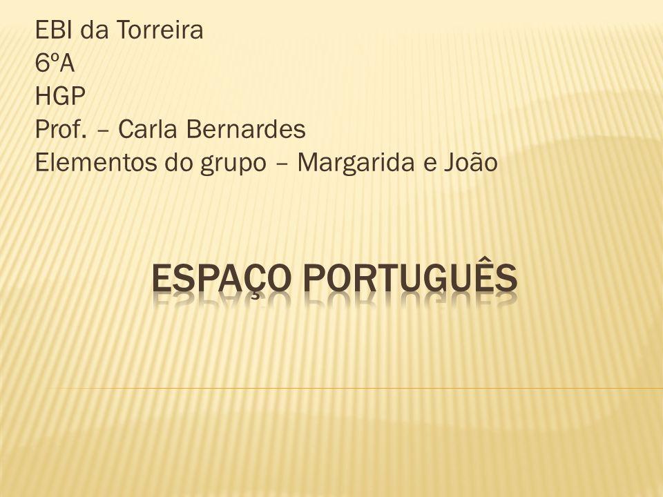 EBI da Torreira 6ºA HGP Prof. – Carla Bernardes Elementos do grupo – Margarida e João