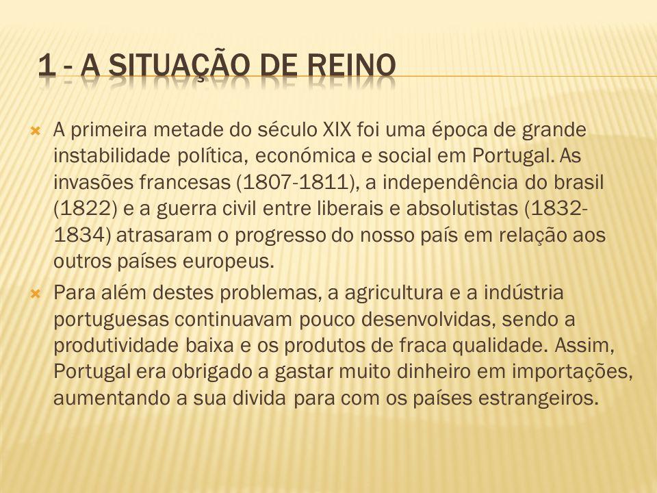 A primeira metade do século XIX foi uma época de grande instabilidade política, económica e social em Portugal. As invasões francesas (1807-1811), a i