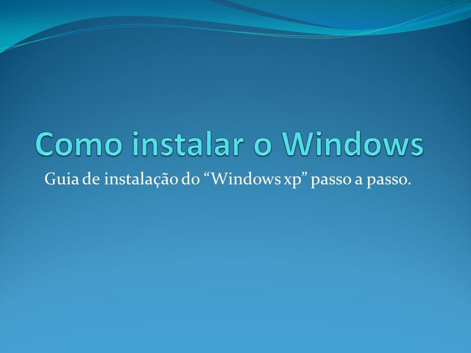 Guia de instalação do Windows xp passo a passo.