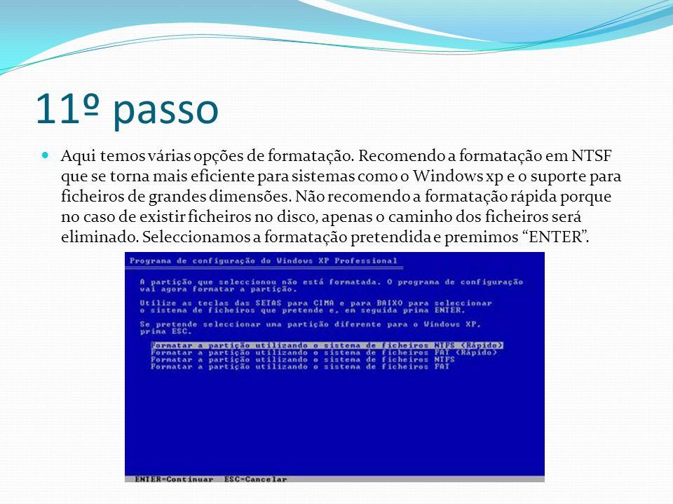 11º passo Aqui temos várias opções de formatação. Recomendo a formatação em NTSF que se torna mais eficiente para sistemas como o Windows xp e o supor