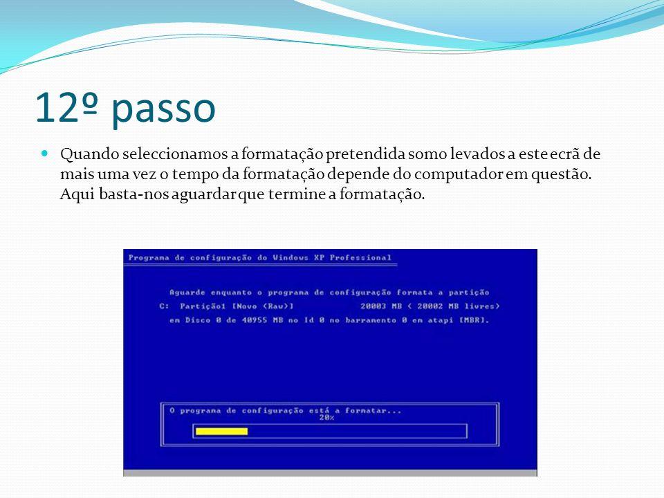 12º passo Quando seleccionamos a formatação pretendida somo levados a este ecrã de mais uma vez o tempo da formatação depende do computador em questão.