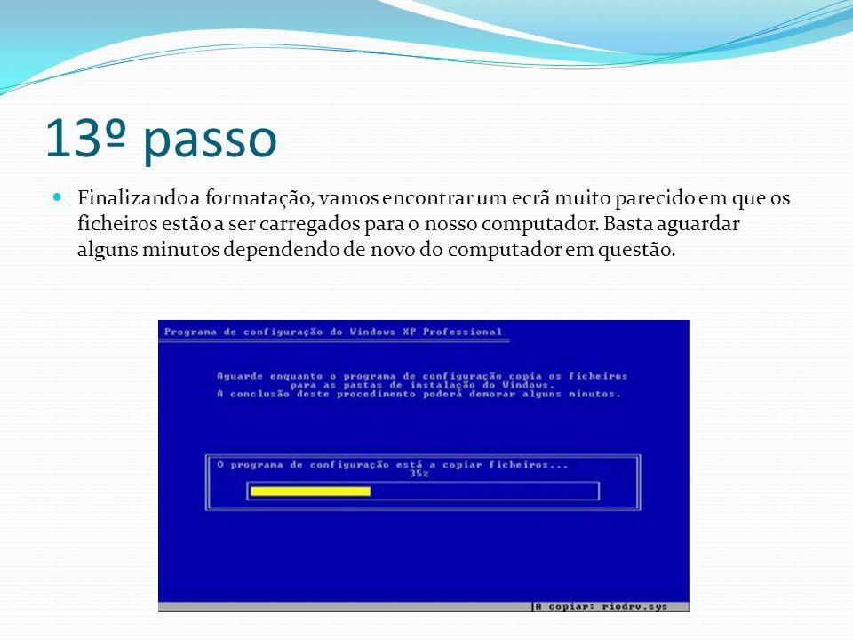 13º passo Finalizando a formatação, vamos encontrar um ecrã muito parecido em que os ficheiros estão a ser carregados para o nosso computador. Basta a