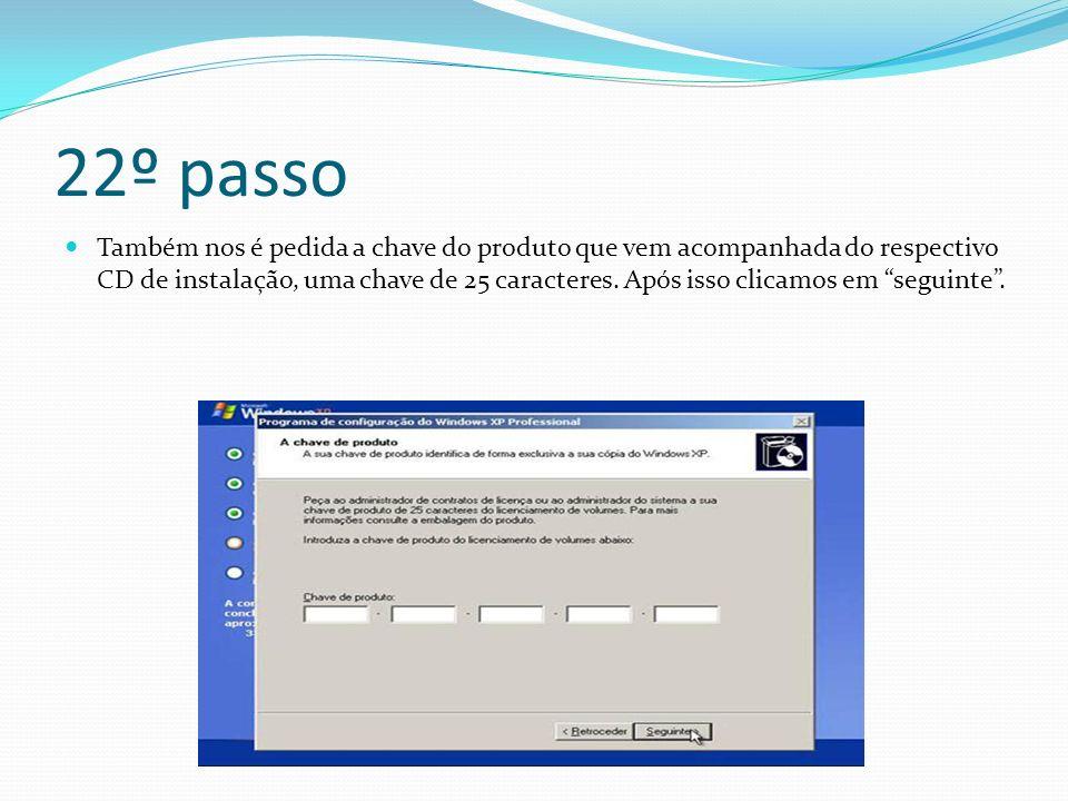 22º passo Também nos é pedida a chave do produto que vem acompanhada do respectivo CD de instalação, uma chave de 25 caracteres.
