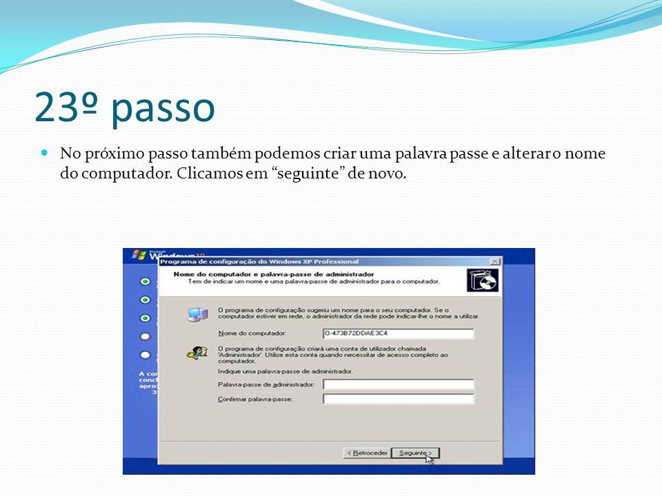 23º passo No próximo passo também podemos criar uma palavra passe e alterar o nome do computador. Clicamos em seguinte de novo.