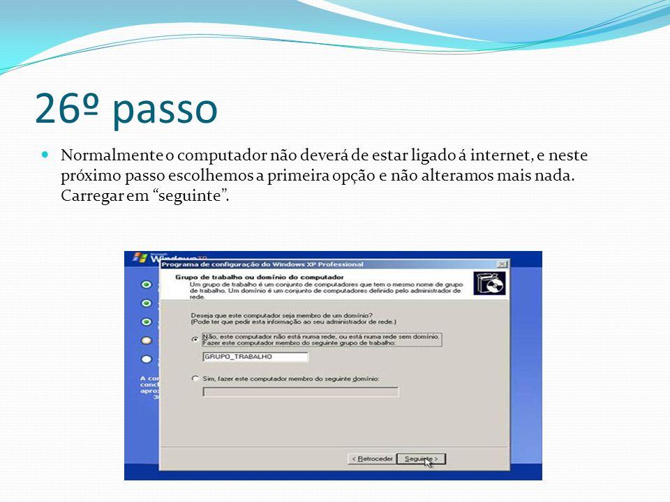 26º passo Normalmente o computador não deverá de estar ligado á internet, e neste próximo passo escolhemos a primeira opção e não alteramos mais nada.