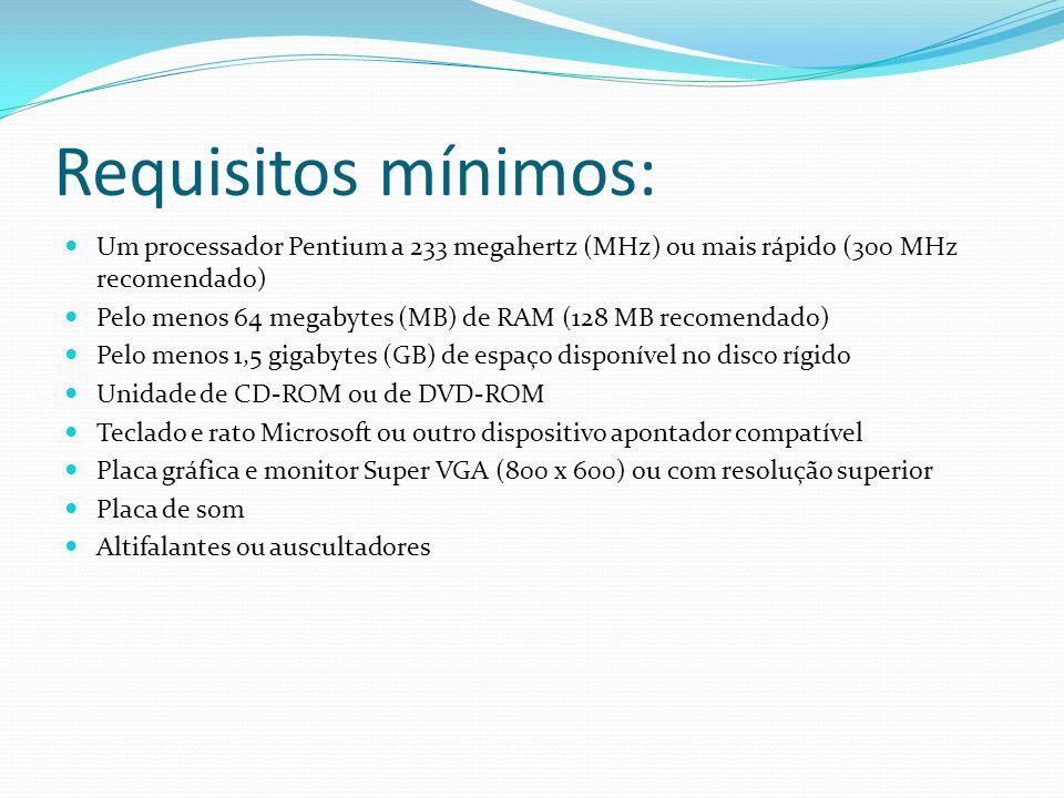 Requisitos mínimos: Um processador Pentium a 233 megahertz (MHz) ou mais rápido (300 MHz recomendado) Pelo menos 64 megabytes (MB) de RAM (128 MB recomendado) Pelo menos 1,5 gigabytes (GB) de espaço disponível no disco rígido Unidade de CD-ROM ou de DVD-ROM Teclado e rato Microsoft ou outro dispositivo apontador compatível Placa gráfica e monitor Super VGA (800 x 600) ou com resolução superior Placa de som Altifalantes ou auscultadores