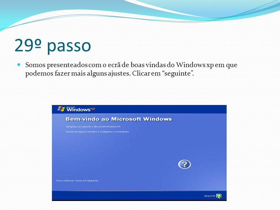 29º passo Somos presenteados com o ecrã de boas vindas do Windows xp em que podemos fazer mais alguns ajustes. Clicar em seguinte.